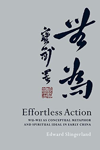 Effortless Action: Wu-Wei as Conceptual Metaphor and Spiritual Ideal in Early China von Oxford University Press