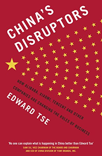 China's Disruptors: How Alibaba, Xiaomi, Tencent, and Other Companies are Changing the Rules of Business von Penguin Books Ltd