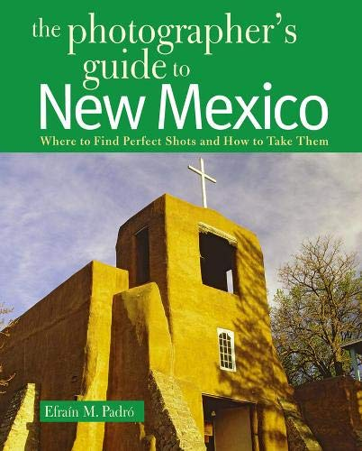 The Photographer's Guide to New Mexico: Where to Find Perfect Shots and How to Take Them von COUNTRYMAN PR