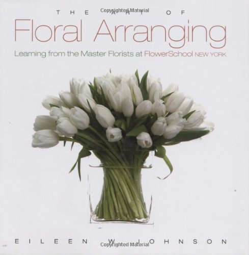 The Art of Floral Arranging: Learning from the Master Florists at FlowerSchool New York von Gibbs M. Smith Inc