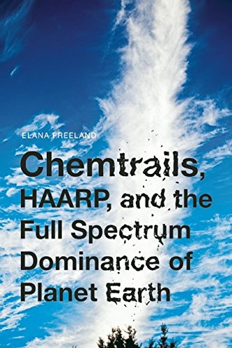 Chemtrails, HAARP, and the Full Spectrum Dominance of Planet Earth von Feral House