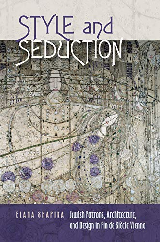 Style and Seduction: Jewish Patrons, Architecture, and Design in Fin de Siècle Vienna (The Tauber Institute Series for the Study of European Jewry) von BRANDEIS UNIV PR