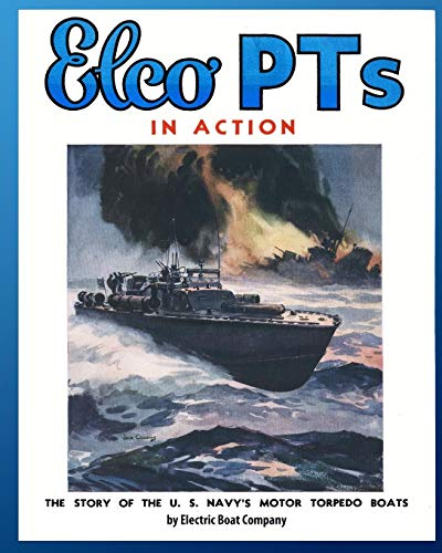 Elco PTs in Action: The Story of the U.S. Navy's Motor Torpedo Boats von Periscope Film, LLC