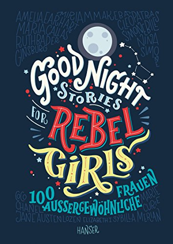 Good Night Stories for Rebel Girls: 100 außergewöhnliche Frauen von Hanser