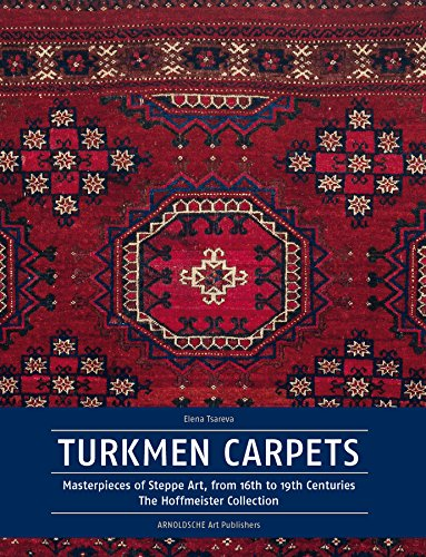 Turkmen Carpets: Masterpieces of the Art of the Steppes, 16th to 19th Century. The Hoffmeister Collection