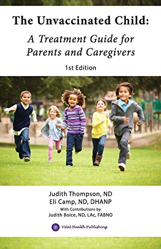 The Unvaccinated Child: A Treatment Guide for Parents and Caregivers von Vital Health Publishing, LLC
