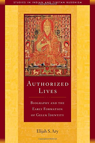 Authorized Lives: Biography and the Early Formation of Geluk Identity (Studies in Indian and Tibetan Buddhism, Band 18) von Wisdom Publications