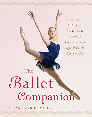 The Ballet Companion: A Dancer's Guide to the Technique, Traditions and Joys of Ballet von Touchstone