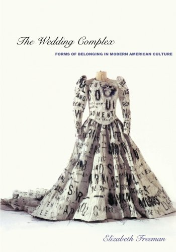The Wedding Complex: Forms of Belonging in Modern American Culture (Series Q) von Duke University Press