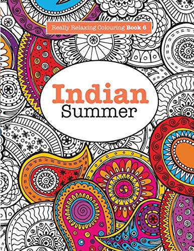 Really RELAXING Colouring Book 6: Indian Summer: A Jewelled Journey through Indian Pattern and Colour (Really RELAXING Colouring Books, Band 6) von Kyle Craig Publishing