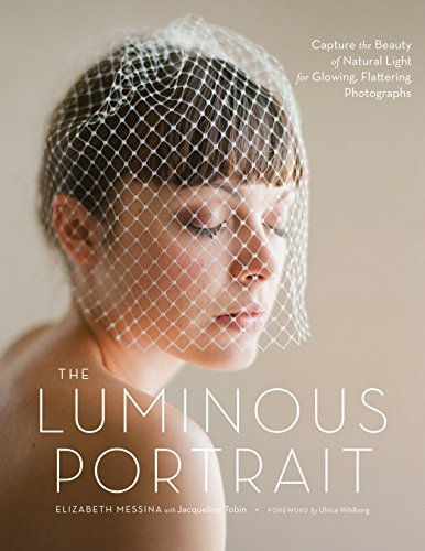The Luminous Portrait: Capture the Beauty of Natural Light for Glowing, Flattering Photographs von Amphoto Books