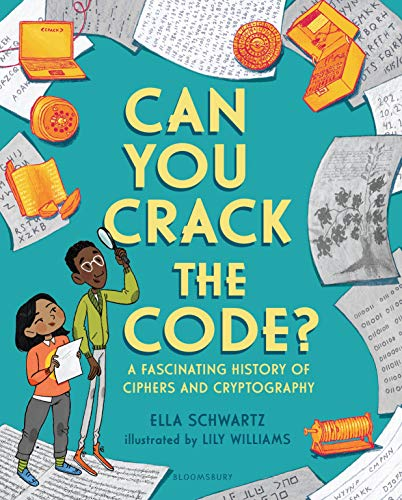 Can You Crack the Code?: A Fascinating History of Ciphers and Cryptography von Bloomsbury Children's Books