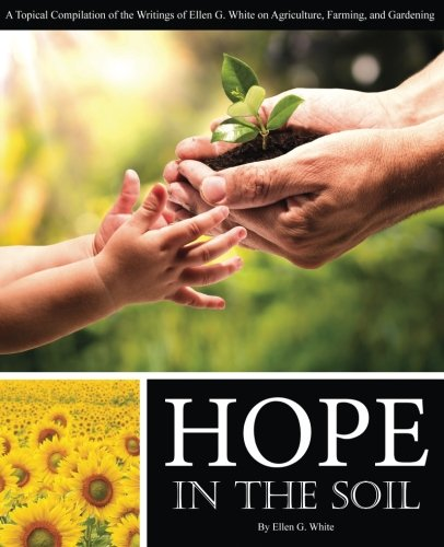 Hope in the Soil: A Topical Compilation of the Writings of Ellen G. White on Agriculture, Farming, and Gardening von CreateSpace Independent Publishing Platform