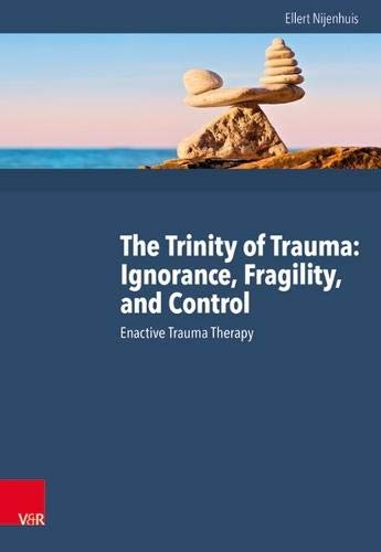 The Trinity of Trauma: Ignorance, Fragility, and Control: Enactive Trauma Therapy von Vandenhoeck + Ruprecht
