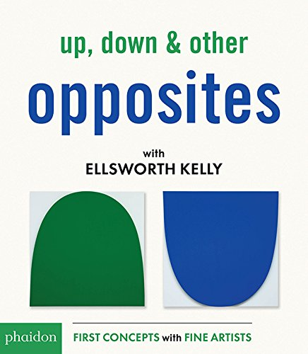 Up, Down & Other Opposites with Ellsworth Kelly (First Concepts With Fine Artists) von Phaidon Press