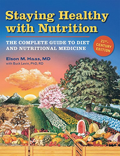 Staying Healthy with Nutrition, rev: The Complete Guide to Diet and Nutritional Medicine: The Complete Guide to Diet and Nutritional Medicine - Twenty-First Century Edition von Celestial Arts