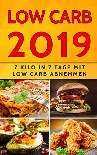 Low Carb 2019: 7 Kilo in 7 Tage mit Low Carb abnehmen von Independently published