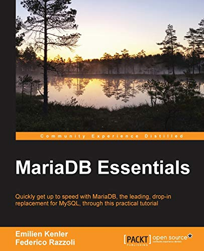 MariaDB Essentials: Quickly get up to speed with MariaDB―the leading, drop-in replacement for MySQL, through this practical tutorial (English Edition) von Packt Publishing