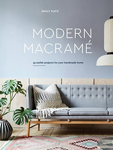 Modern Macrame: 33 Stylish Projects for Your Handmade Home von Ten Speed Press