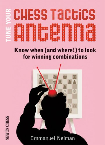 Tune Your Chess Tactics Antenna: Know When (and Where!) to Look for Winning Combinations von New in Chess