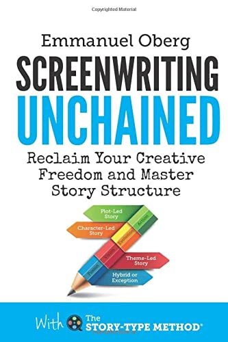 Screenwriting Unchained: Reclaim Your Creative Freedom and Master Story Structure (With The Story-Type Method, Band 1) von Screenplay Unlimited Publishing