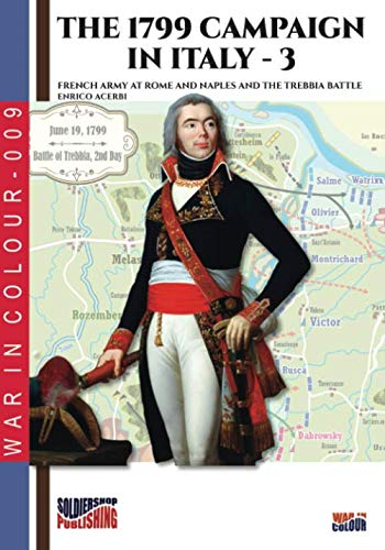 The 1799 campaign in Italy - Vol. 3: French armies at Rome and Naples and the Trebbia battle (War in color, Band 9) von Luca Cristini Editore (Soldiershop)
