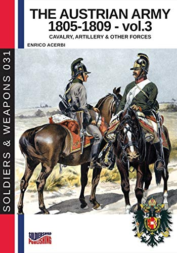The Austrian Army 1805-1809 - vol. 3: Cavalry, artillery and other forces (Soldiers & Weapons, Band 31) von Luca Cristini Editore