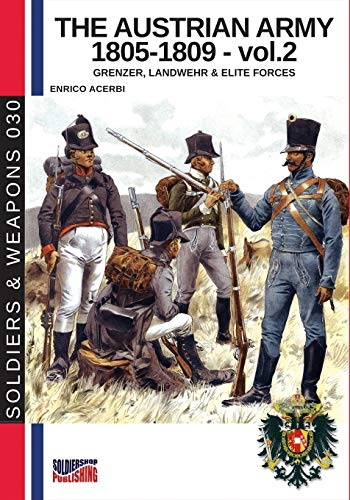 The Austrian army 1805-1809  - - vol. 2: Grenzer, landwher & elite forces (Soldiers & Weapons, Band 30) von Luca Cristini Editore