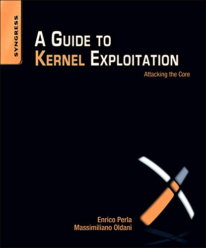 A Guide to Kernel Exploitation: Attacking the Core von Syngress