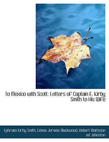 To Mexico with Scott: Letters of Captain E. Kirby Smith to His Wife von BiblioLife
