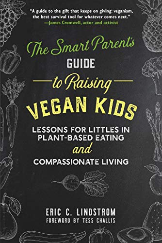 The Smart Parent's Guide to Raising Vegan Kids: Lessons for Littles in Plant-Based Eating and Compassionate Living von SKYHORSE