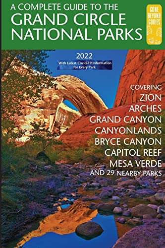 A Complete Guide to the Grand Circle National Parks: Covering Zion, Bryce Canyon, Capitol Reef, Arches, Canyonlands, Mesa Verde, and Grand Canyon National Parks