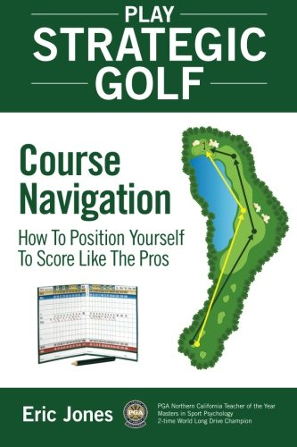 Play Strategic Golf: Course Navigation: How To Position Yourself To Score Like The Pros von Birdie Press