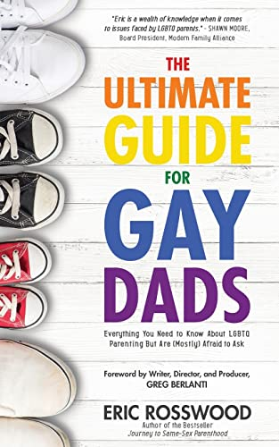 The Ultimate Guide for Gay Dads: Everything You Need to Know About LGBTQ Parenting But Are (Mostly) Afraid to Ask von Mango Media