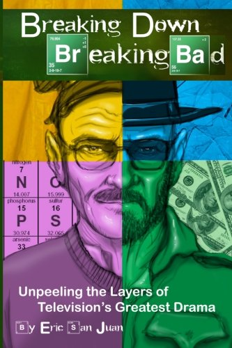 Breaking Down Breaking Bad: Unpeeling the Layers of Television's Greatest Drama von CreateSpace Independent Publishing Platform