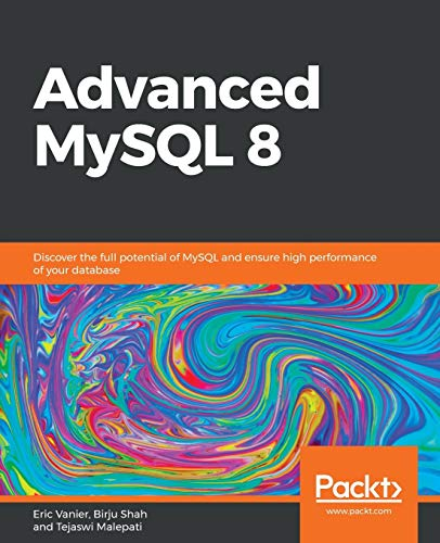 Advanced MySQL 8: Discover the full potential of MySQL and ensure high performance of your database (English Edition) von Packt Publishing