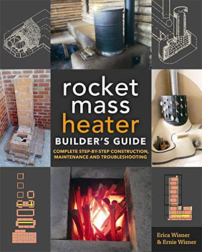 The Rocket Mass Heater Builder's Guide: Complete Step-by-Step Construction, Maintenance and Troubleshooting von New Society Publishers