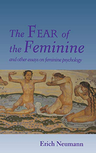 The Fear of the Feminine: And Other Essays on Feminine Psychology (Bollingen, Vol 4)