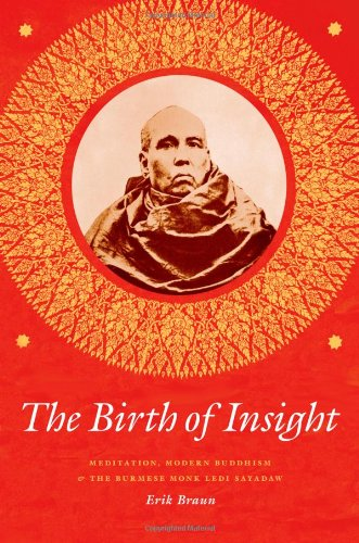 The Birth of Insight: Meditation, Modern Buddhism, and Burmese Monk Ledi Sayadaw (Buddhism and Modernity) von University of Chicago Press