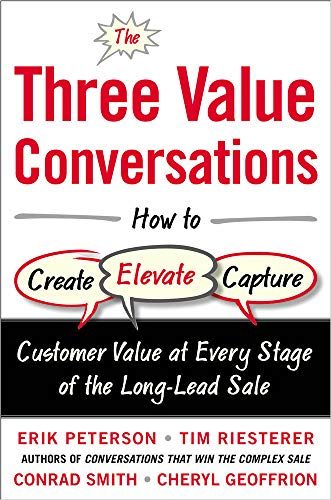 The Three Value Conversations: How to Create, Elevate, and Capture Customer Value at Every Stage of the Long-Lead Sale von McGraw-Hill Education Ltd
