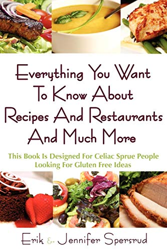 Everything You Want To Know About Recipes And Restaurants And Much More: This Book Is Designed For Celiac Sprue People Looking For Gluten Free Ideas von AuthorHouse