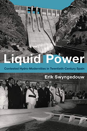 Liquid Power: Contested Hydro-Modernities in Twentieth-Century Spain (Urban and Industrial Environments) von MIT Press Ltd