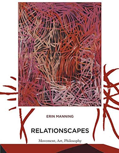 Relationscapes: Movement, Art, Philosophy (Technologies of Lived Abstraction) von MIT Press