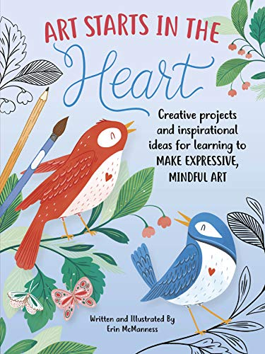 Art Starts in the Heart: Creative Projects and Inspirational Ideas for Learning to Make Expressive, Mindful Art von WALTER FOSTER PUB INC