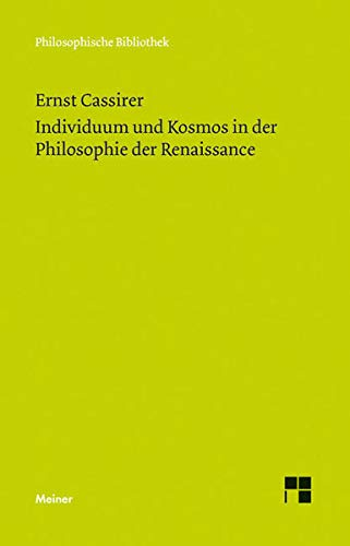 Individuum und Kosmos in der Philosophie der Renaissance: Anhang: Some Remarks on the Question of the Originality of the Renaissance (Philosophische Bibliothek) von Meiner