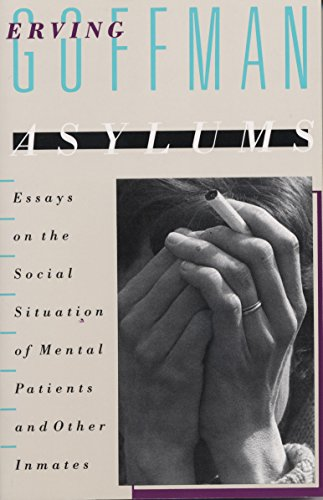 Asylums: Essays on the Social Situation of Mental Patients and Other Inmates von Anchor