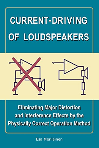 Current-Driving of Loudspeakers: Eliminating Major Distortion and Interference Effects by the Physically Correct Operation Method von CreateSpace Independent Publishing Platform