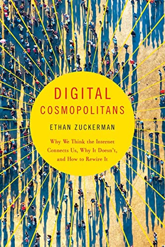 Zuckerman, E: Digital Cosmopolitans: Why We Think the Internet Connects Us, Why It Doesn't, and How to Rewire It von W. W. Norton & Company