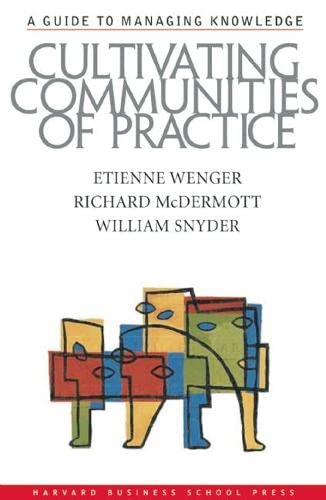 Cultivating Communities of Practice: A Guide to Managing Knowledge von Harvard Business Review Press