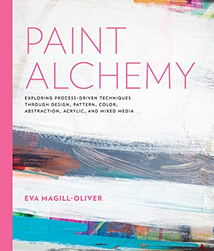 Paint Alchemy: Exploring Process-Driven Techniques through Design, Pattern, Color, Abstraction, Acrylic and Mixed Media von Quarry Books